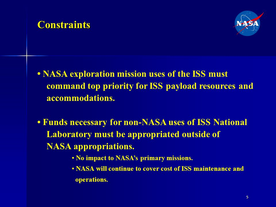 5 Constraints NASA exploration mission uses of the ISS must command top priority for ISS payload resources and accommodations.