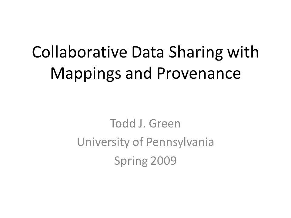 Collaborative Data Sharing with Mappings and Provenance Todd J.