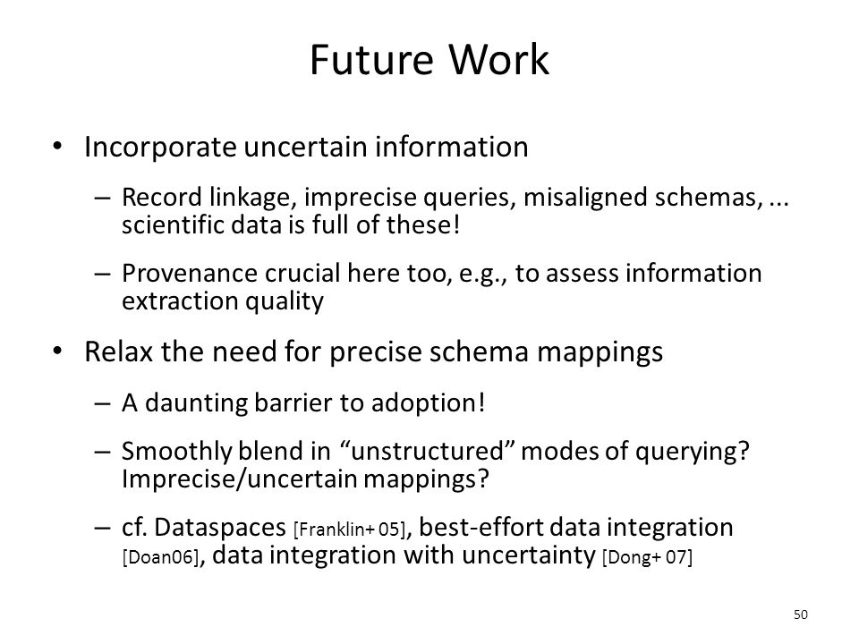 Future Work Incorporate uncertain information – Record linkage, imprecise queries, misaligned schemas,...