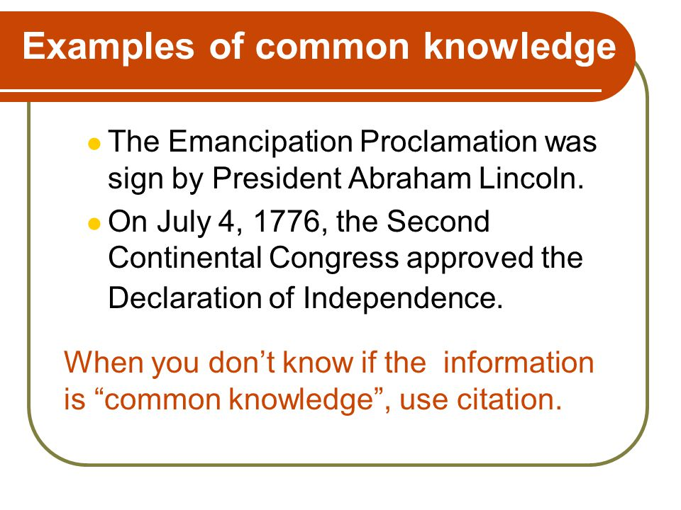 Examples of common knowledge The Emancipation Proclamation was sign by President Abraham Lincoln.