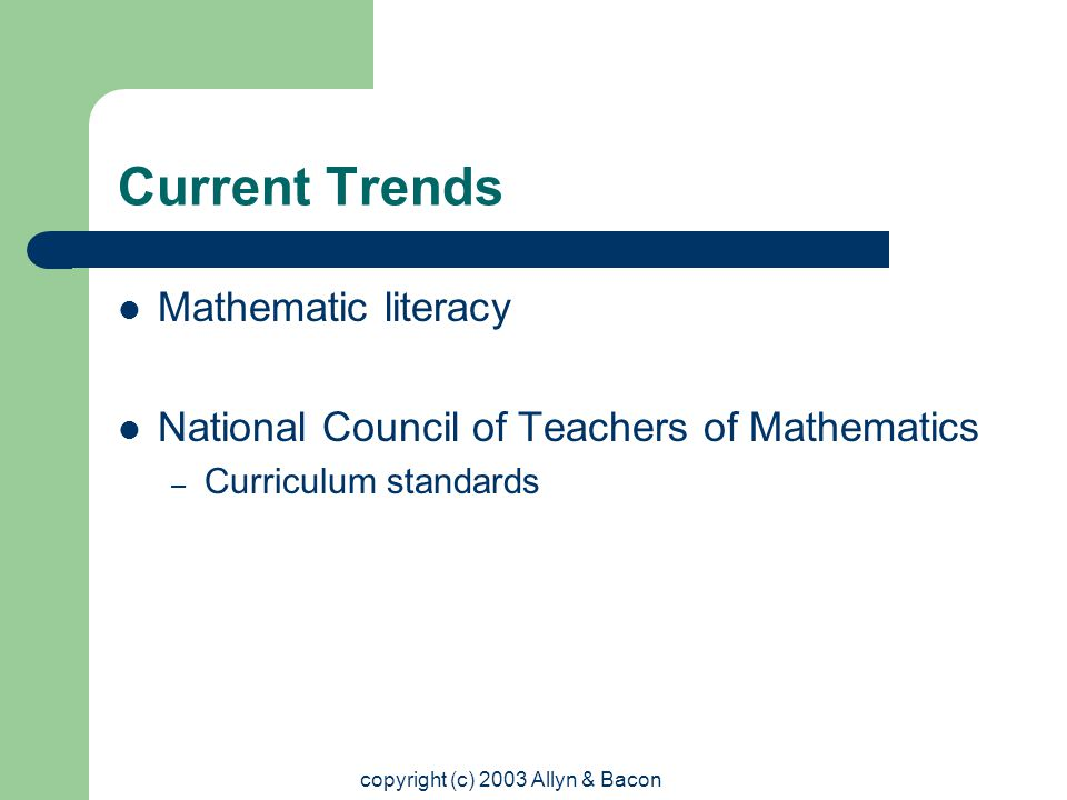 copyright (c) 2003 Allyn & Bacon Current Trends Mathematic literacy National Council of Teachers of Mathematics – Curriculum standards