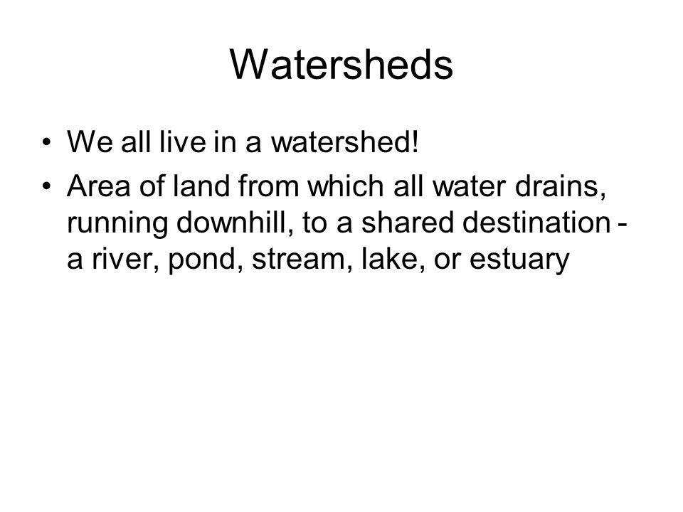 Watersheds We all live in a watershed.