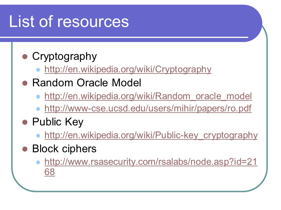 List of resources Cryptography   Random Oracle Model     Public Key   Block ciphers   id= id=21 68