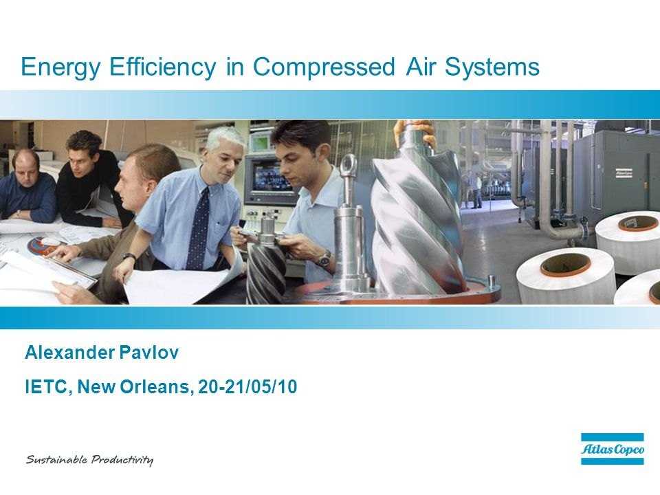 Alexander Pavlov IETC, New Orleans, 20-21/05/10 Energy Efficiency in Compressed Air Systems