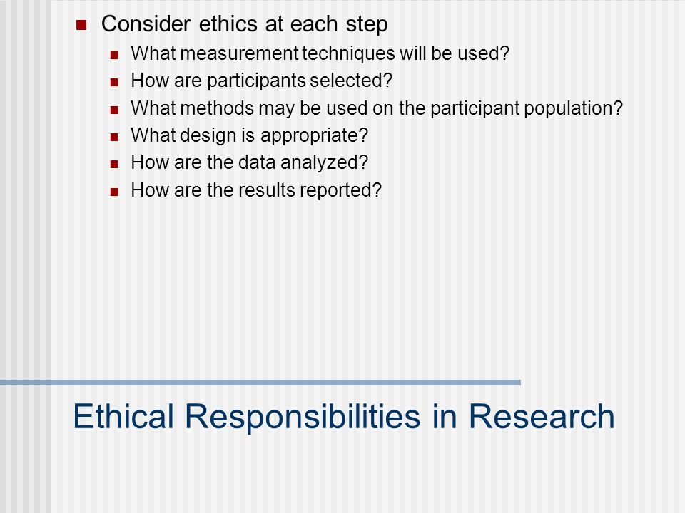 Consider ethics at each step What measurement techniques will be used.