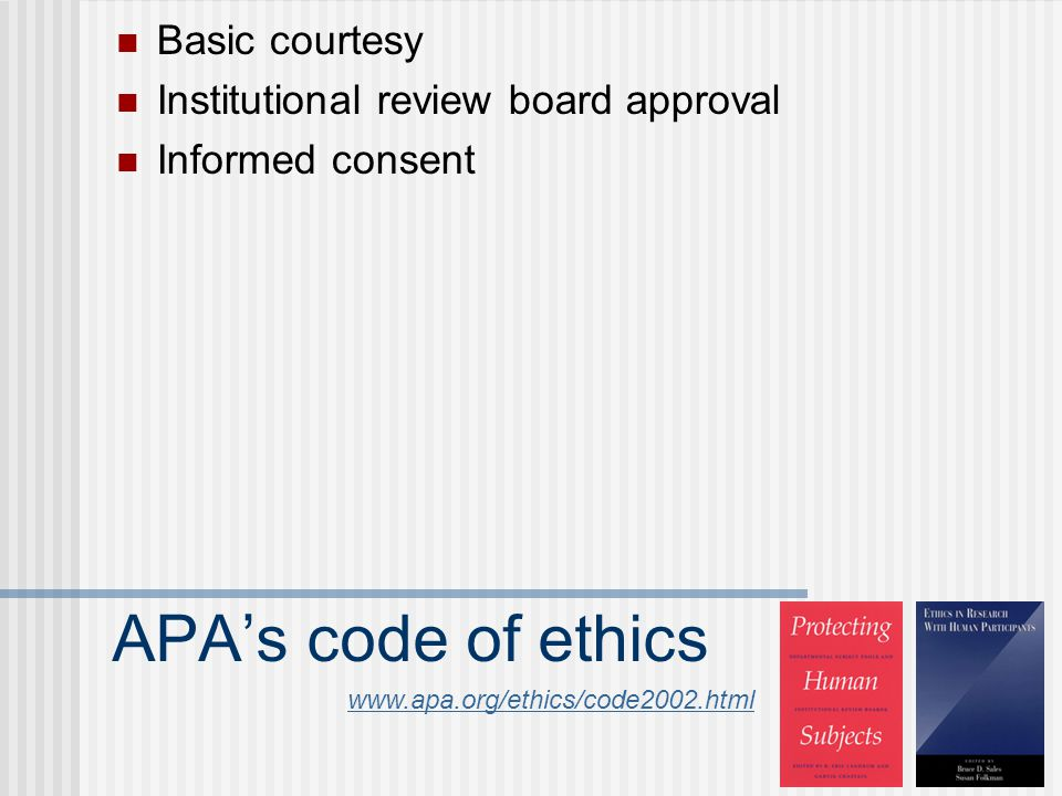 APA's code of ethics Basic courtesy Institutional review board approval Informed consent