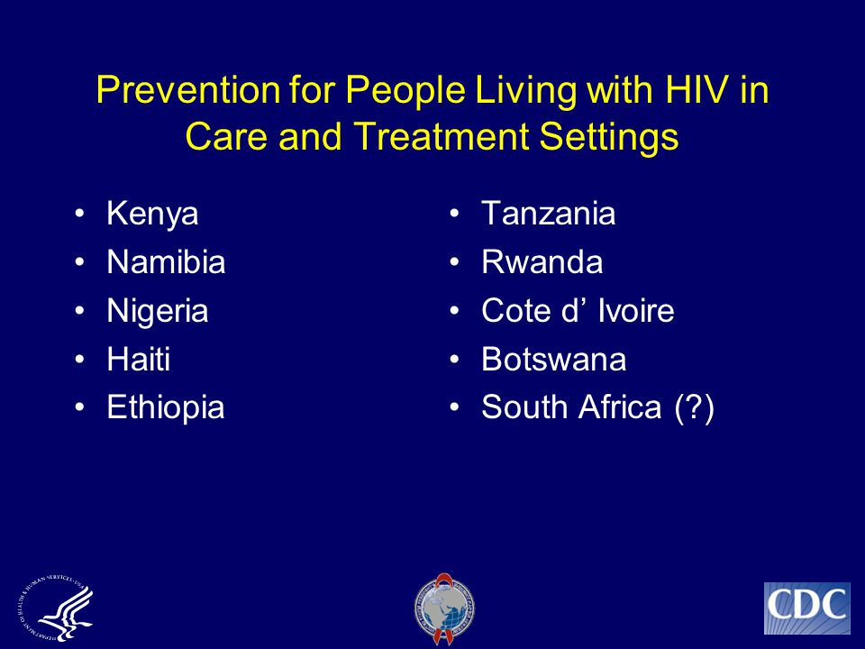 Prevention for People Living with HIV in Care and Treatment Settings Kenya Namibia Nigeria Haiti Ethiopia Tanzania Rwanda Cote d' Ivoire Botswana South Africa ( )