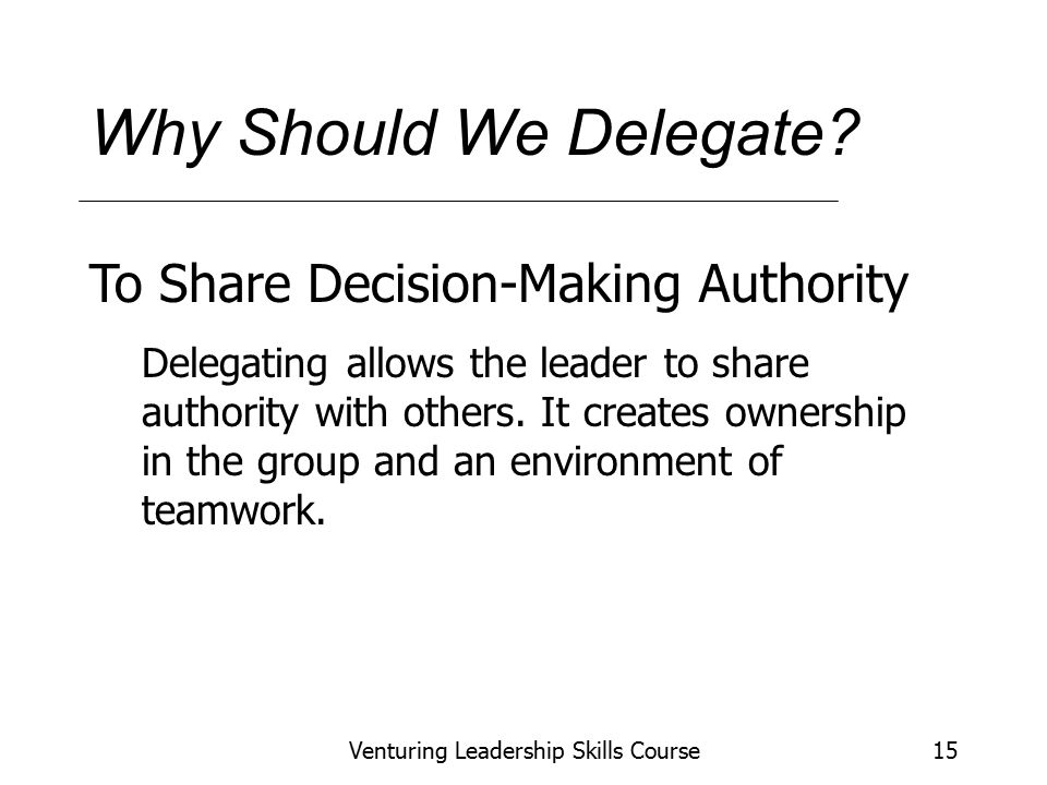Venturing Leadership Skills Course15 Why Should We Delegate.
