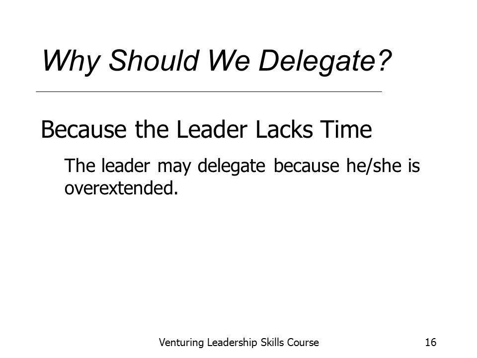 Venturing Leadership Skills Course16 Why Should We Delegate.