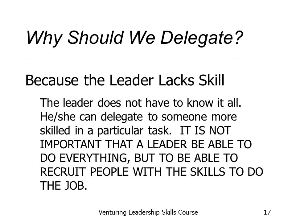 Venturing Leadership Skills Course17 Why Should We Delegate.