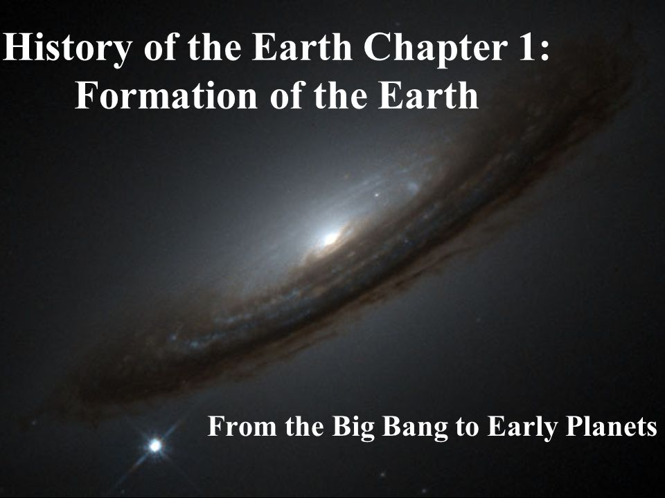 History of the Earth Chapter 1: Formation of the Earth From the Big Bang to Early Planets