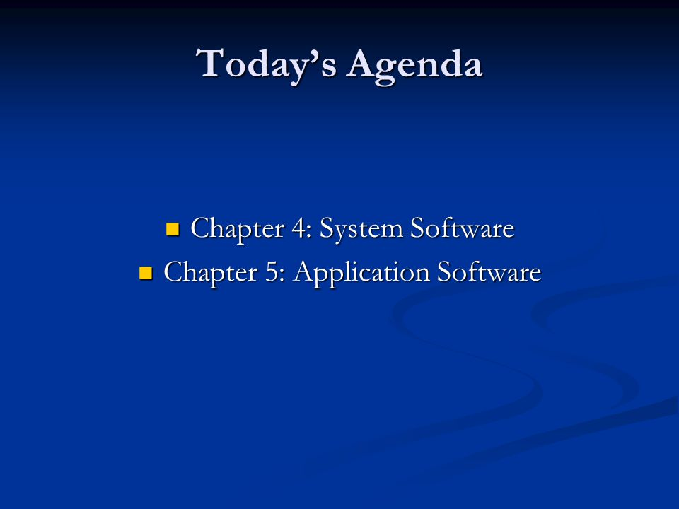 Today's Agenda Chapter 4: System Software Chapter 4: System Software Chapter 5: Application Software Chapter 5: Application Software