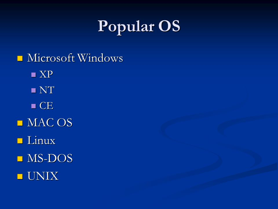 Popular OS Microsoft Windows Microsoft Windows XP XP NT NT CE CE MAC OS MAC OS Linux Linux MS-DOS MS-DOS UNIX UNIX