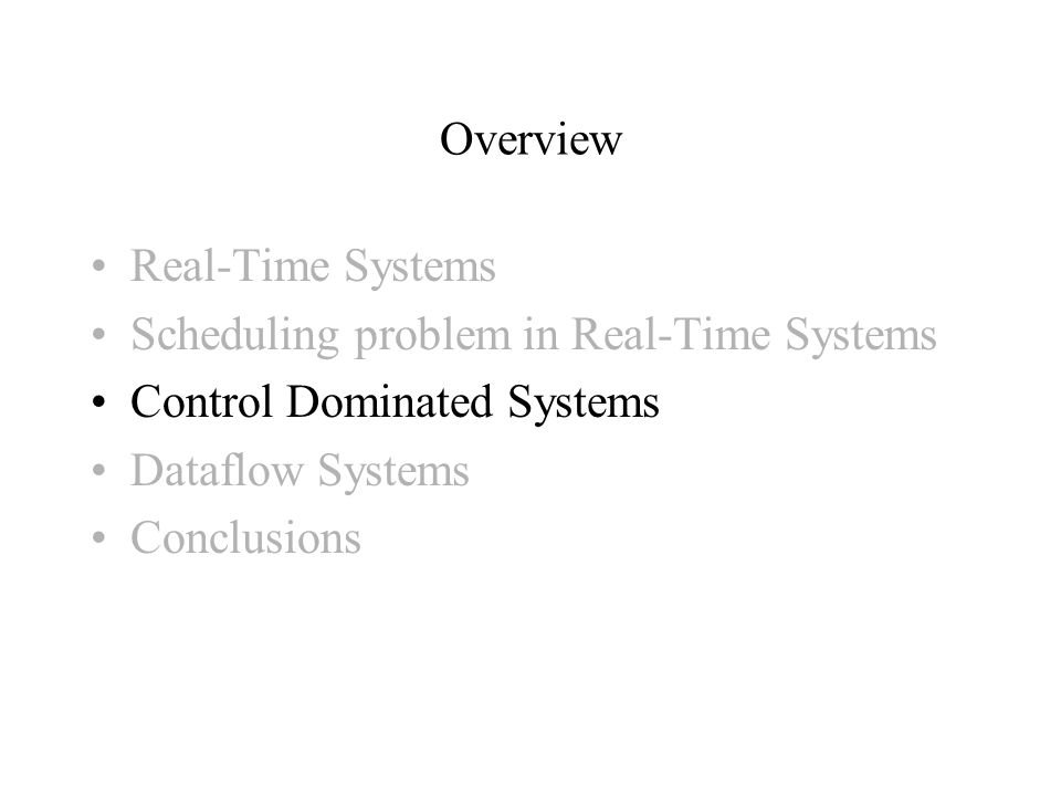 Overview Real-Time Systems Scheduling problem in Real-Time Systems Control Dominated Systems Dataflow Systems Conclusions