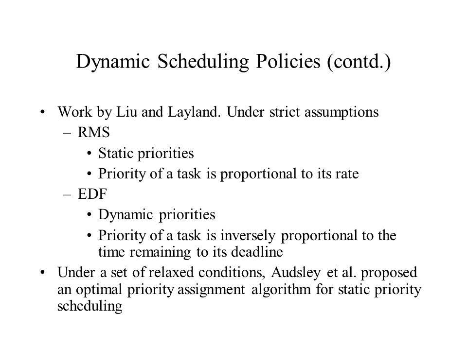 Dynamic Scheduling Policies (contd.) Work by Liu and Layland.