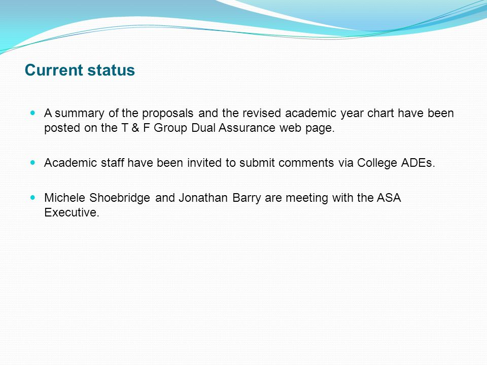 A summary of the proposals and the revised academic year chart have been posted on the T & F Group Dual Assurance web page.