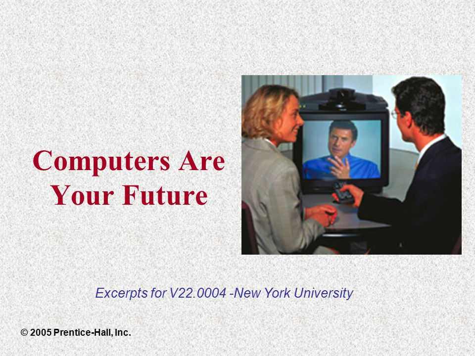Computers Are Your Future © 2005 Prentice-Hall, Inc. Excerpts for V New York University