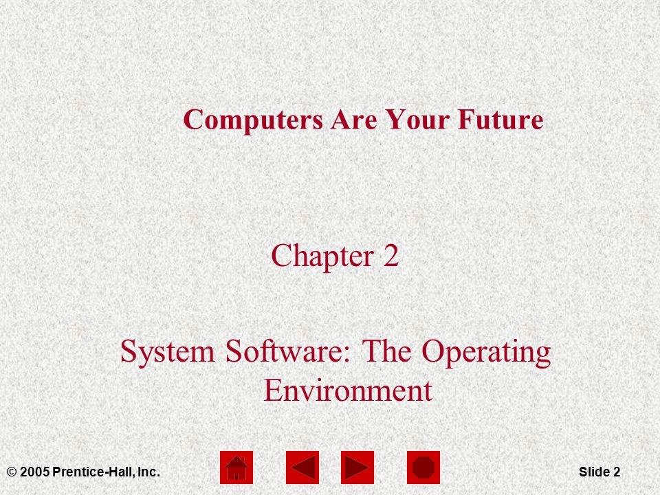 Computers Are Your Future Chapter 2 © 2005 Prentice-Hall, Inc.Slide 2 Computers Are Your Future Chapter 2 System Software: The Operating Environment