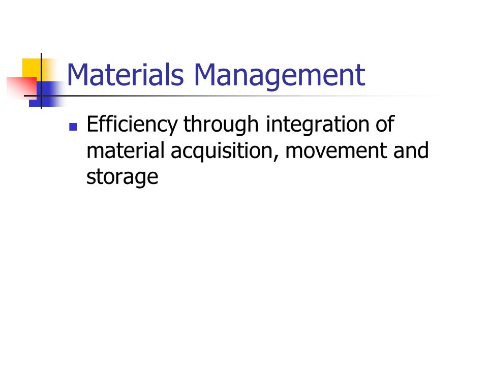 Materials Management Efficiency through integration of material acquisition, movement and storage