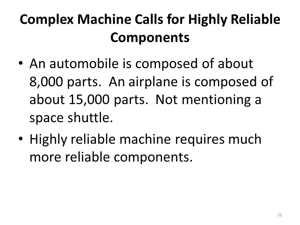 32 Complex Machine Calls for Highly Reliable Components An automobile is composed of about 8,000 parts.