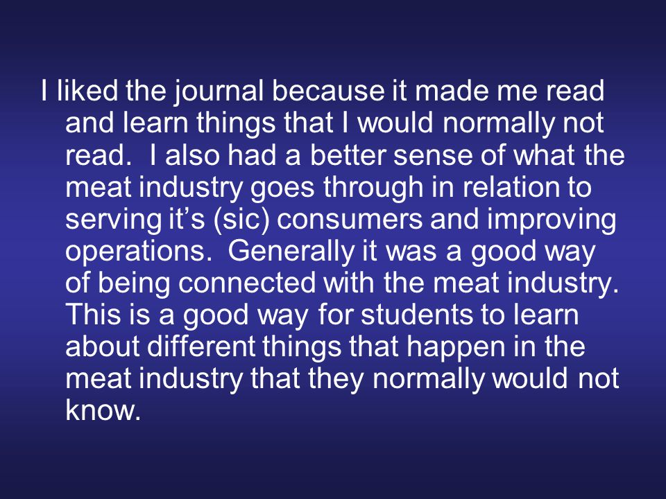 I liked the journal because it made me read and learn things that I would normally not read.