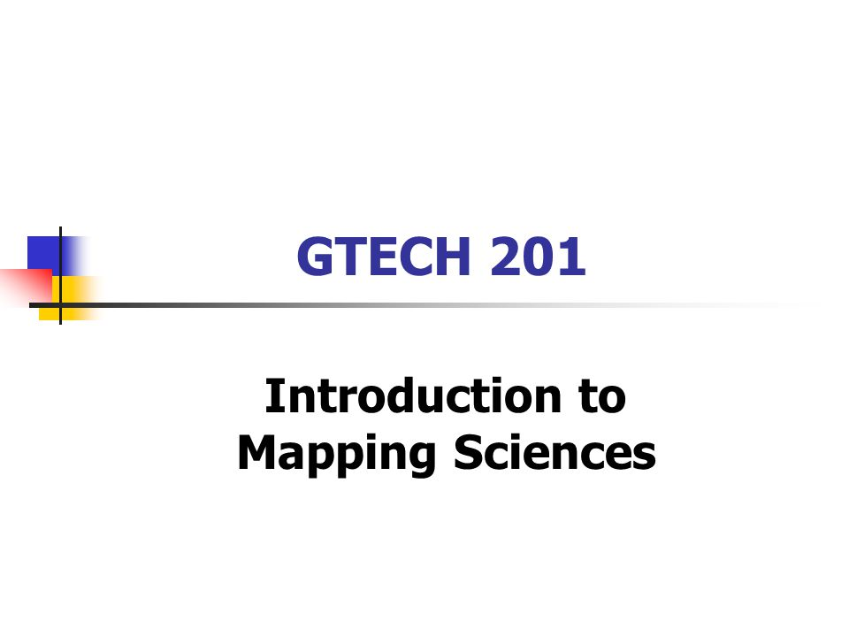 GTECH 201 Introduction to Mapping Sciences
