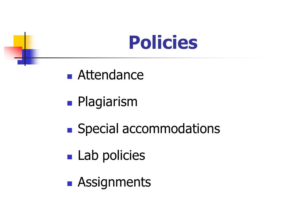 Policies Attendance Plagiarism Special accommodations Lab policies Assignments