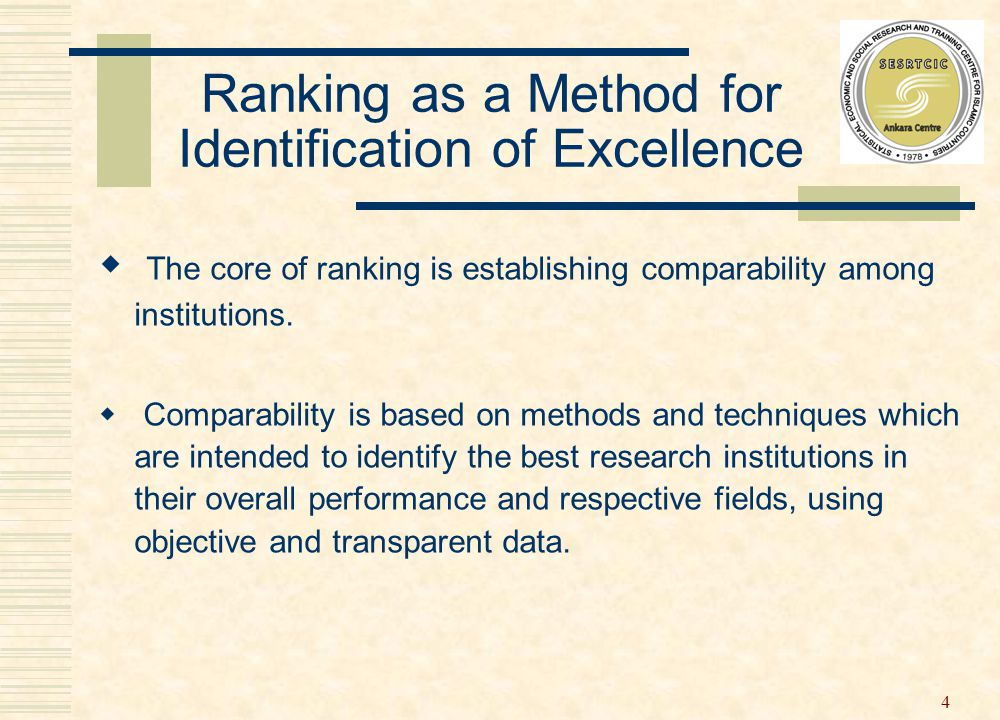 4 Ranking as a Method for Identification of Excellence  The core of ranking is establishing comparability among institutions.