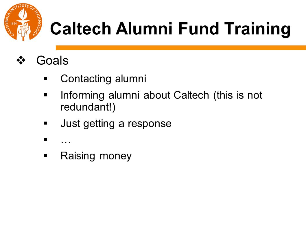  Goals  Contacting alumni  Informing alumni about Caltech (this is not redundant!)  Just getting a response  …  Raising money