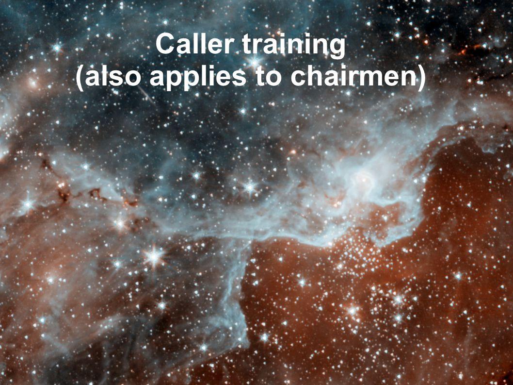 Caller training (also applies to chairmen)