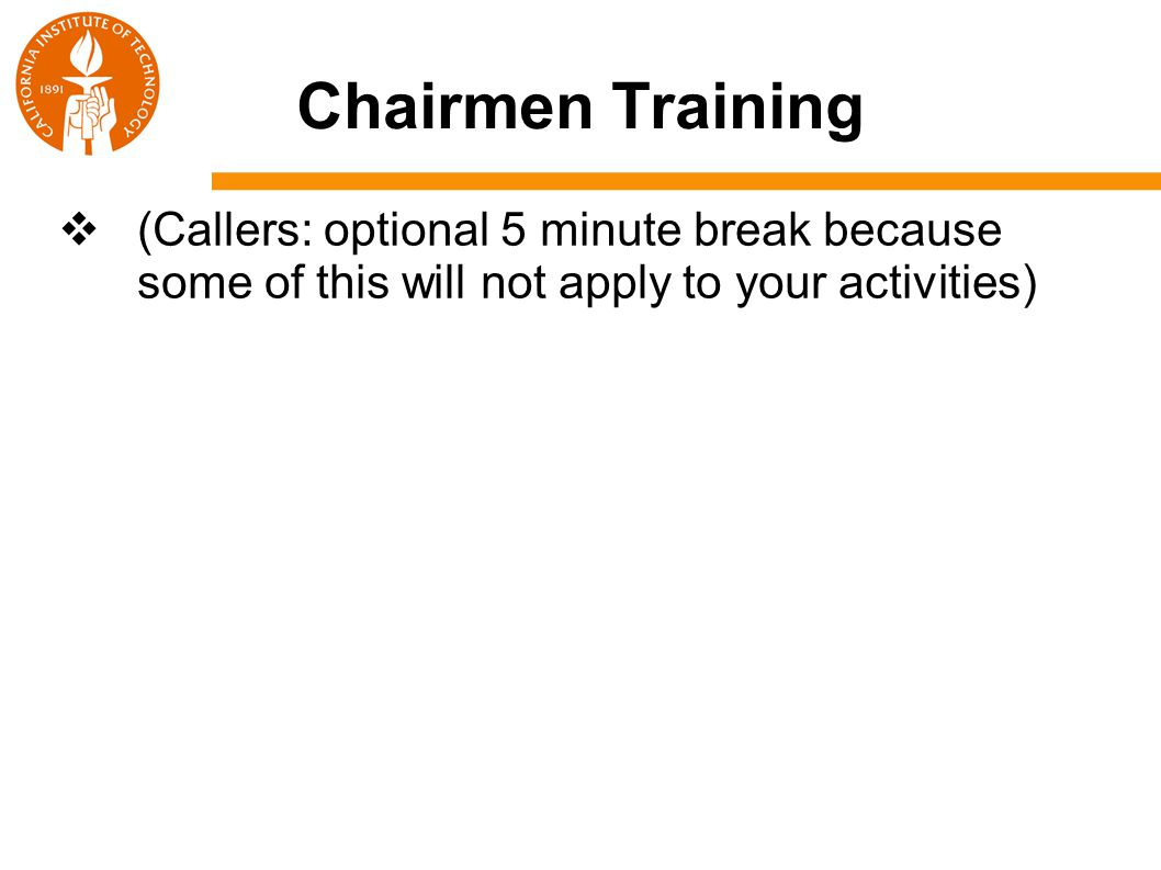 Chairmen Training  (Callers: optional 5 minute break because some of this will not apply to your activities)
