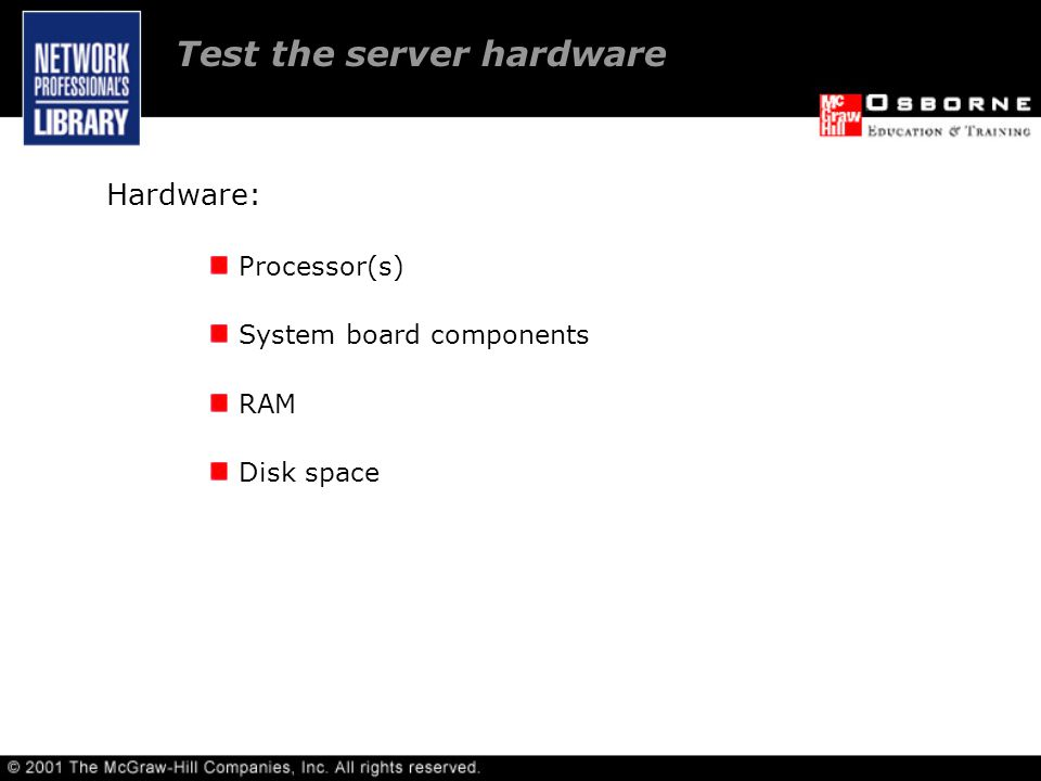 Hardware: Processor(s) System board components RAM Disk space Test the server hardware