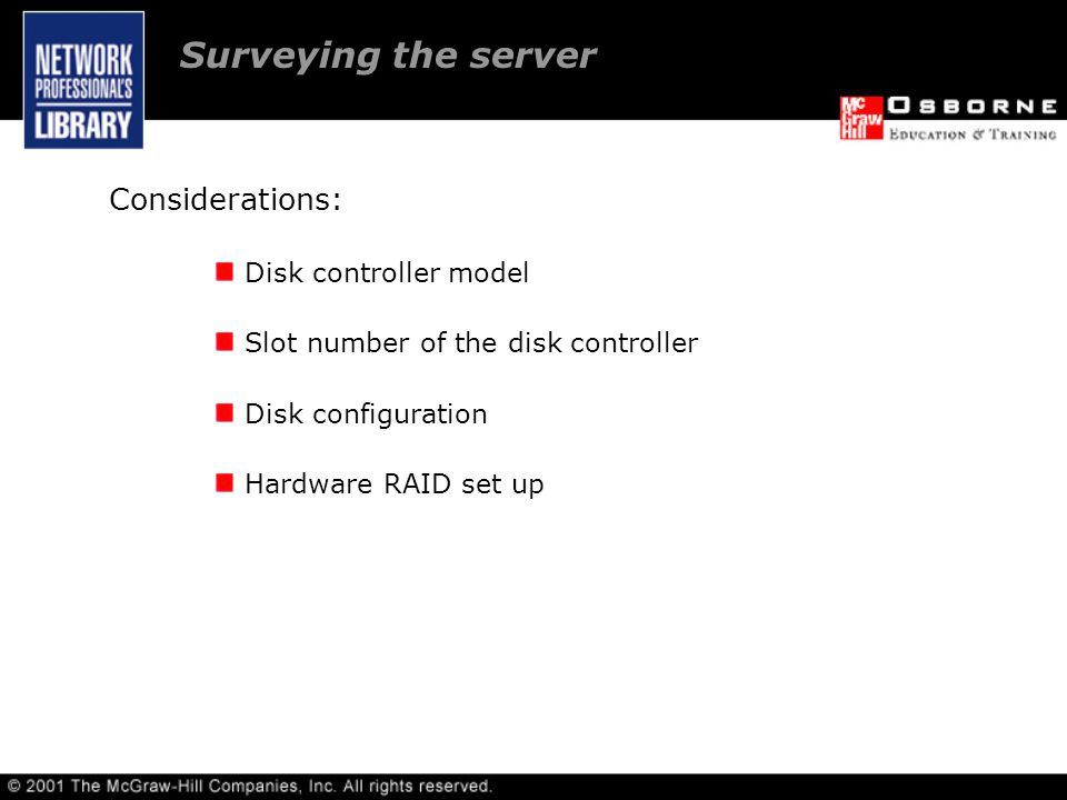 Considerations: Disk controller model Slot number of the disk controller Disk configuration Hardware RAID set up Surveying the server
