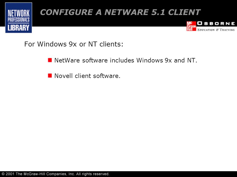 For Windows 9x or NT clients: NetWare software includes Windows 9x and NT.