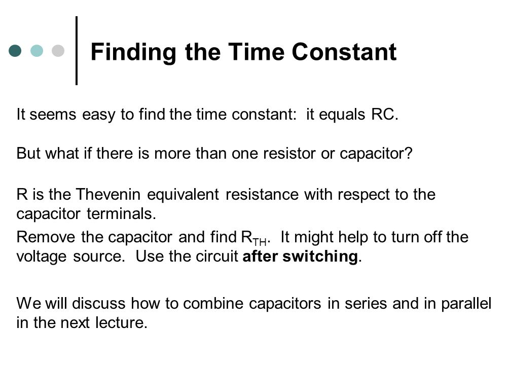 Finding the Time Constant It seems easy to find the time constant: it equals RC.