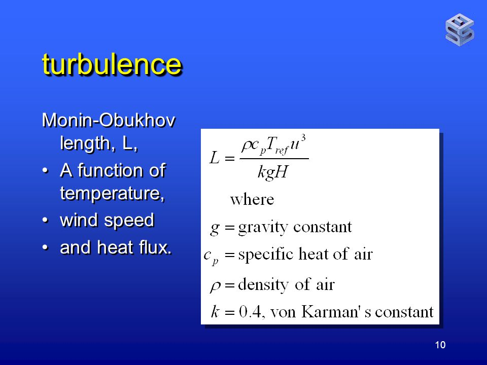 10 turbulenceturbulence Monin-Obukhov length, L, A function of temperature, wind speed and heat flux.