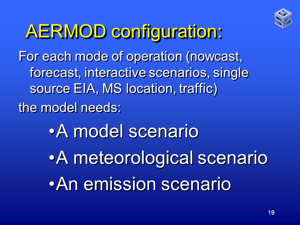 19 AERMOD configuration: For each mode of operation (nowcast, forecast, interactive scenarios, single source EIA, MS location, traffic) the model needs: A model scenario A meteorological scenario An emission scenario For each mode of operation (nowcast, forecast, interactive scenarios, single source EIA, MS location, traffic) the model needs: A model scenario A meteorological scenario An emission scenario