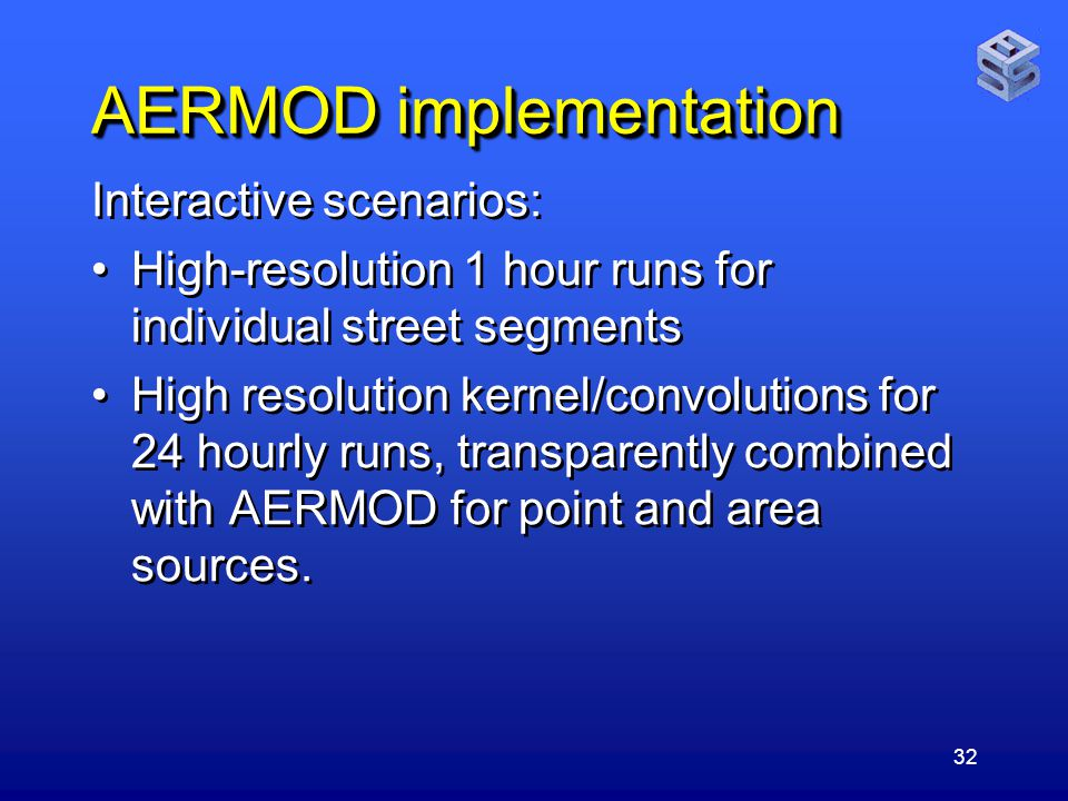 32 AERMOD implementation Interactive scenarios: High-resolution 1 hour runs for individual street segments High resolution kernel/convolutions for 24 hourly runs, transparently combined with AERMOD for point and area sources.