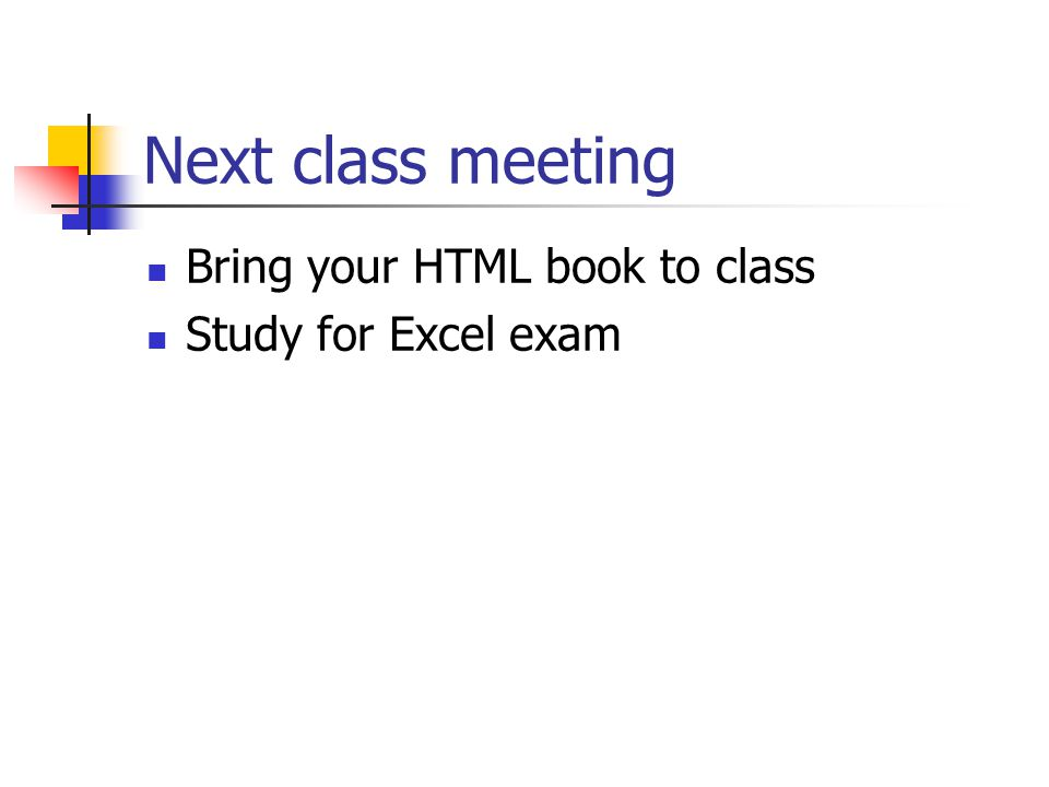 Next class meeting Bring your HTML book to class Study for Excel exam