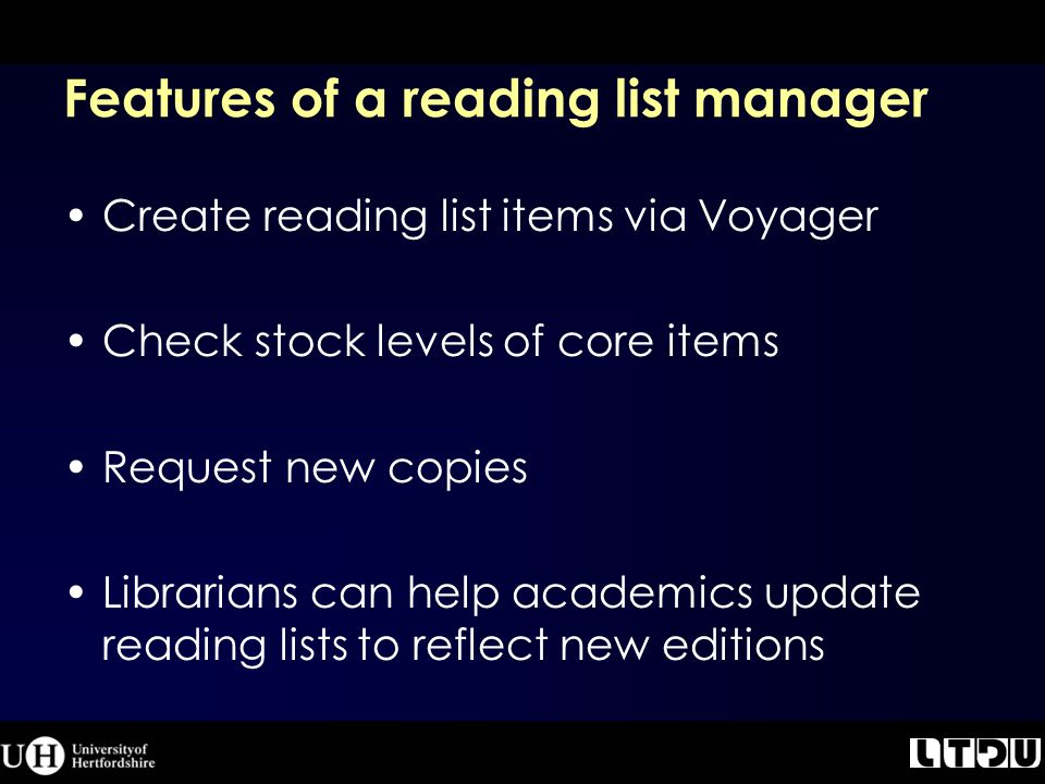 Features of a reading list manager Create reading list items via Voyager Check stock levels of core items Request new copies Librarians can help academics update reading lists to reflect new editions