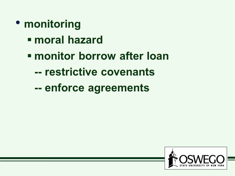 monitoring  moral hazard  monitor borrow after loan -- restrictive covenants -- enforce agreements monitoring  moral hazard  monitor borrow after loan -- restrictive covenants -- enforce agreements