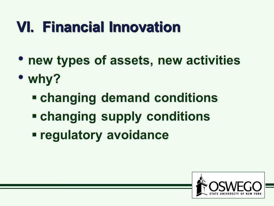 VI. Financial Innovation new types of assets, new activities why.