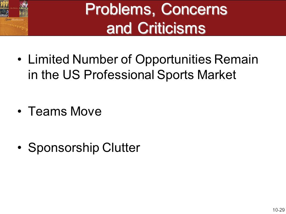 10-29 Problems, Concerns and Criticisms Limited Number of Opportunities Remain in the US Professional Sports Market Teams Move Sponsorship Clutter