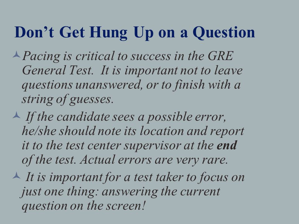 Don't Get Hung Up on a Question Pacing is critical to success in the GRE General Test.