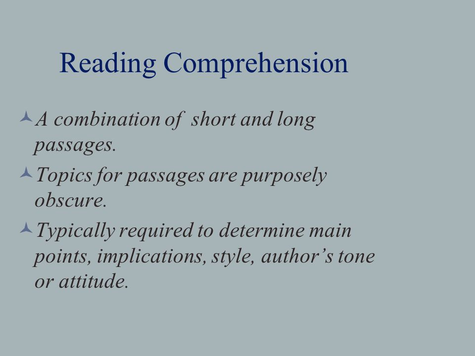 Reading Comprehension A combination of short and long passages.