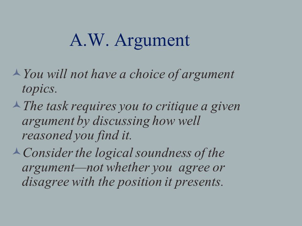 A.W. Argument You will not have a choice of argument topics.
