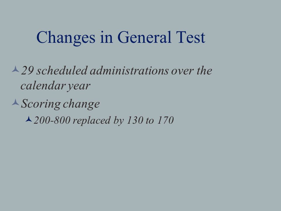 Changes in General Test 29 scheduled administrations over the calendar year Scoring change replaced by 130 to 170