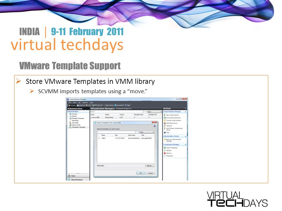  Store VMware Templates in VMM library  SCVMM imports templates using a move. virtual techdays INDIA │ 9-11 February 2011 VMware Template Support