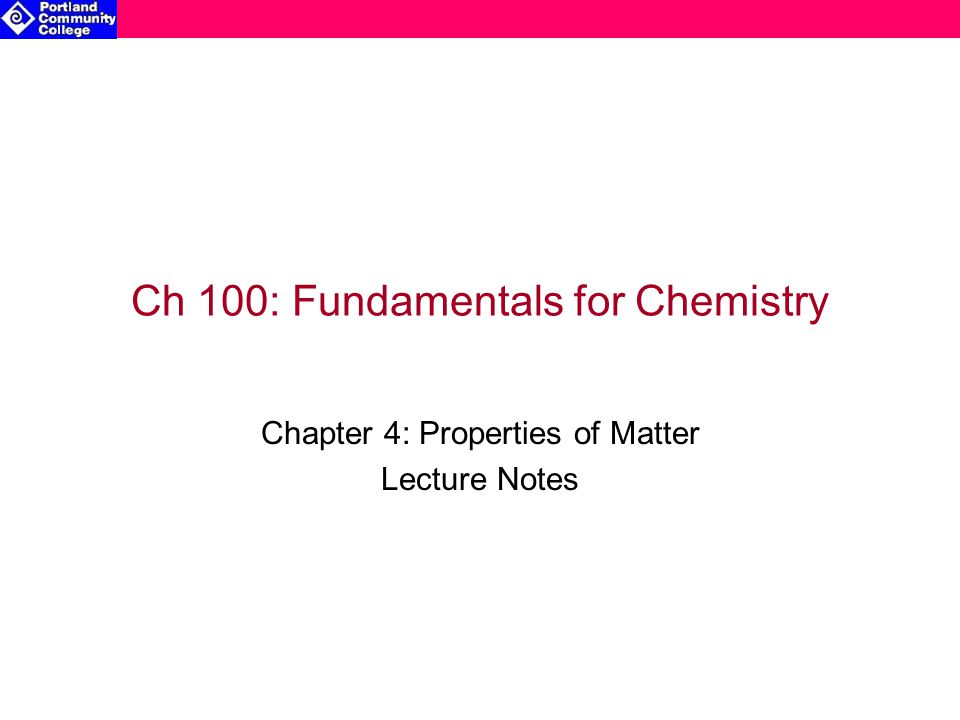 Ch 100: Fundamentals for Chemistry Chapter 4: Properties of Matter Lecture Notes