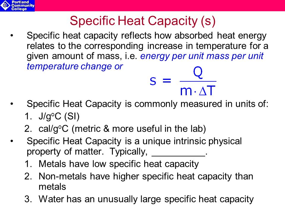 Specific Heat Capacity (s) Specific heat capacity reflects how absorbed heat energy relates to the corresponding increase in temperature for a given amount of mass, i.e.